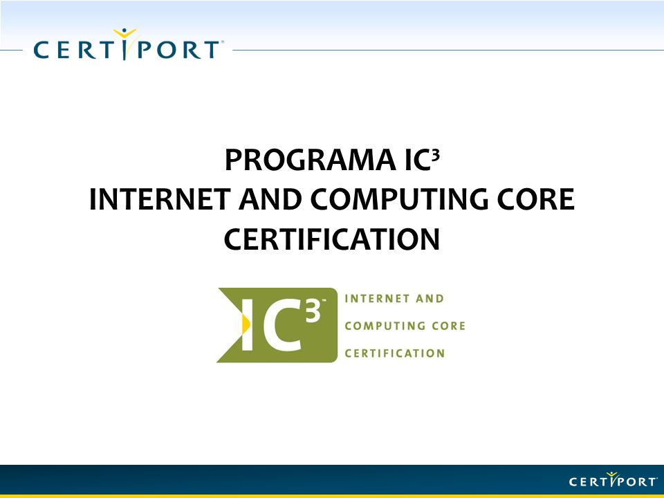 PROGRAMA IC³ INTERNET AND COMPUTING CORE CERTIFICATION