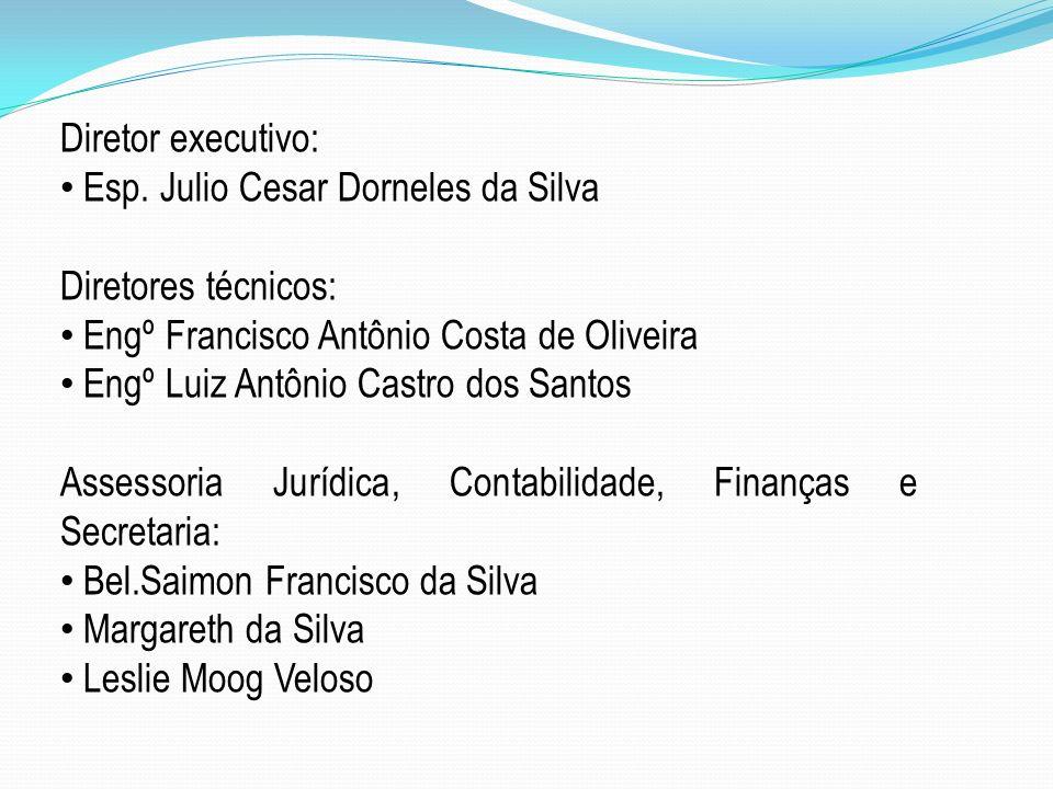 Diretor executivo: Esp. Julio Cesar Dorneles da Silva Diretores técnicos: Engº Francisco Antônio Costa de Oliveira Engº Luiz Antônio Castro dos Santos