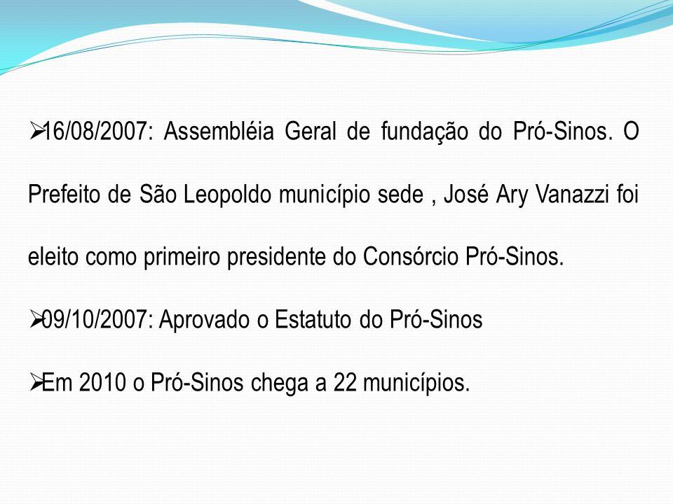 16/08/2007: Assembléia Geral de fundação do Pró-Sinos. O Prefeito de São Leopoldo município sede, José Ary Vanazzi foi eleito como primeiro presidente