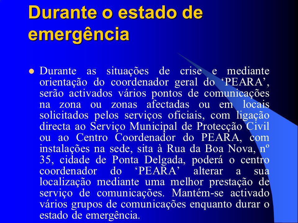 Durante o estado de emergência Durante o estado de emergência Durante as situações de crise e mediante orientação do coordenador geral do PEARA, serão
