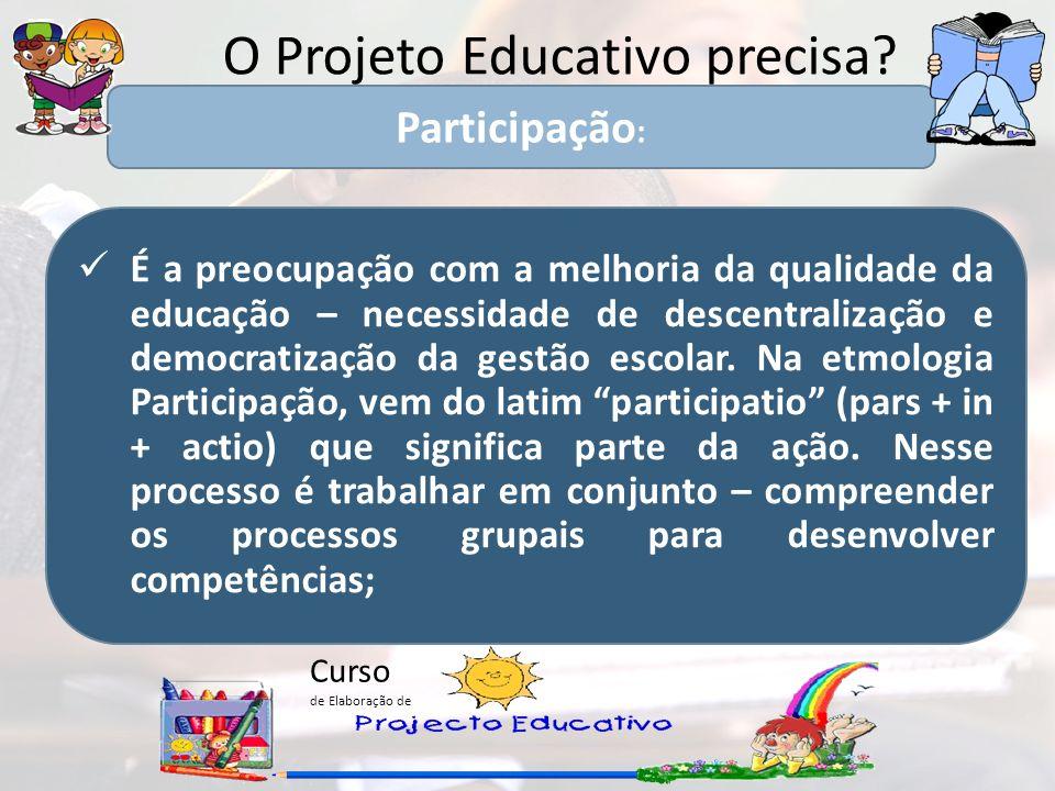Curso de Elaboração de O Projeto Educativo precisa? É a preocupação com a melhoria da qualidade da educação – necessidade de descentralização e democr