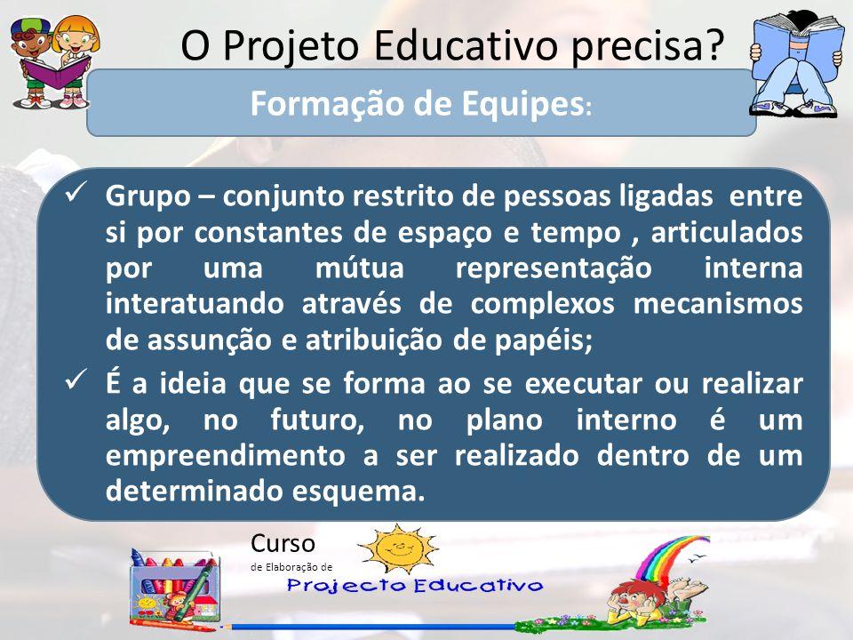 Curso de Elaboração de O Projeto Educativo precisa? Grupo – conjunto restrito de pessoas ligadas entre si por constantes de espaço e tempo, articulado