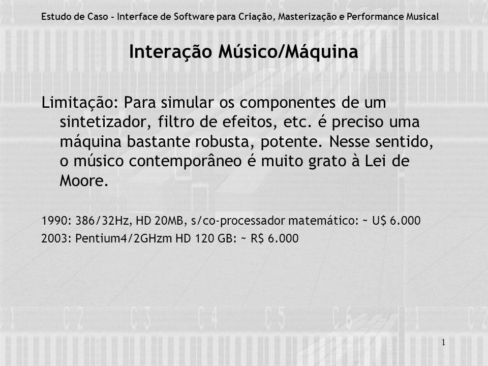 1 Interação Músico/Máquina Limitação: Para simular os componentes de um sintetizador, filtro de efeitos, etc.