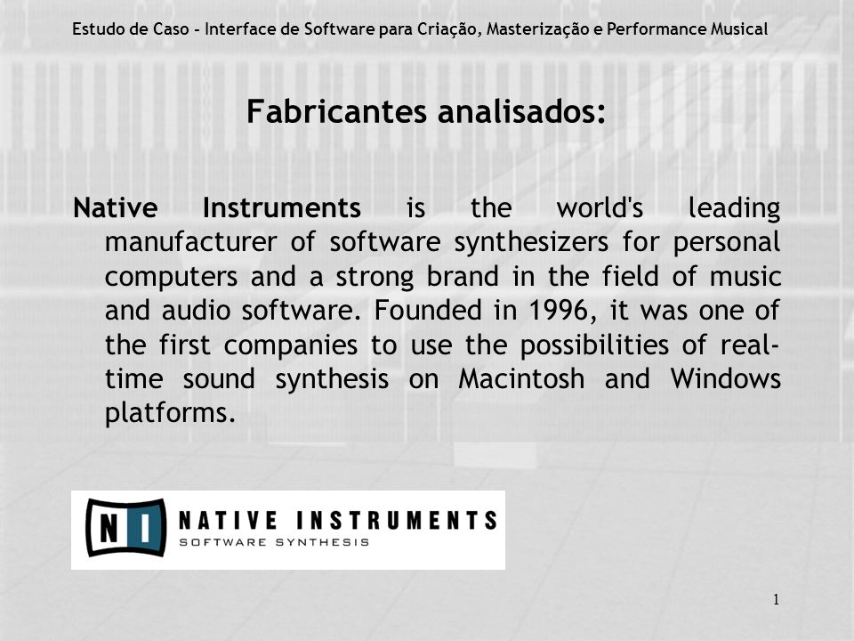 1 Fabricantes analisados: Native Instruments is the world's leading manufacturer of software synthesizers for personal computers and a strong brand in