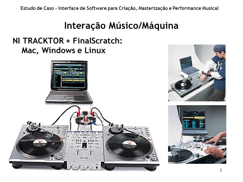 1 Interação Músico/Máquina Estudo de Caso - Interface de Software para Criação, Masterização e Performance Musical NI TRACKTOR + FinalScratch: Mac, Windows e Linux