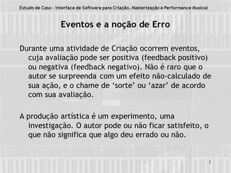 1 Eventos e a noção de Erro Durante uma atividade de Criação ocorrem eventos, cuja avaliação pode ser positiva (feedback positivo) ou negativa (feedback negativo).
