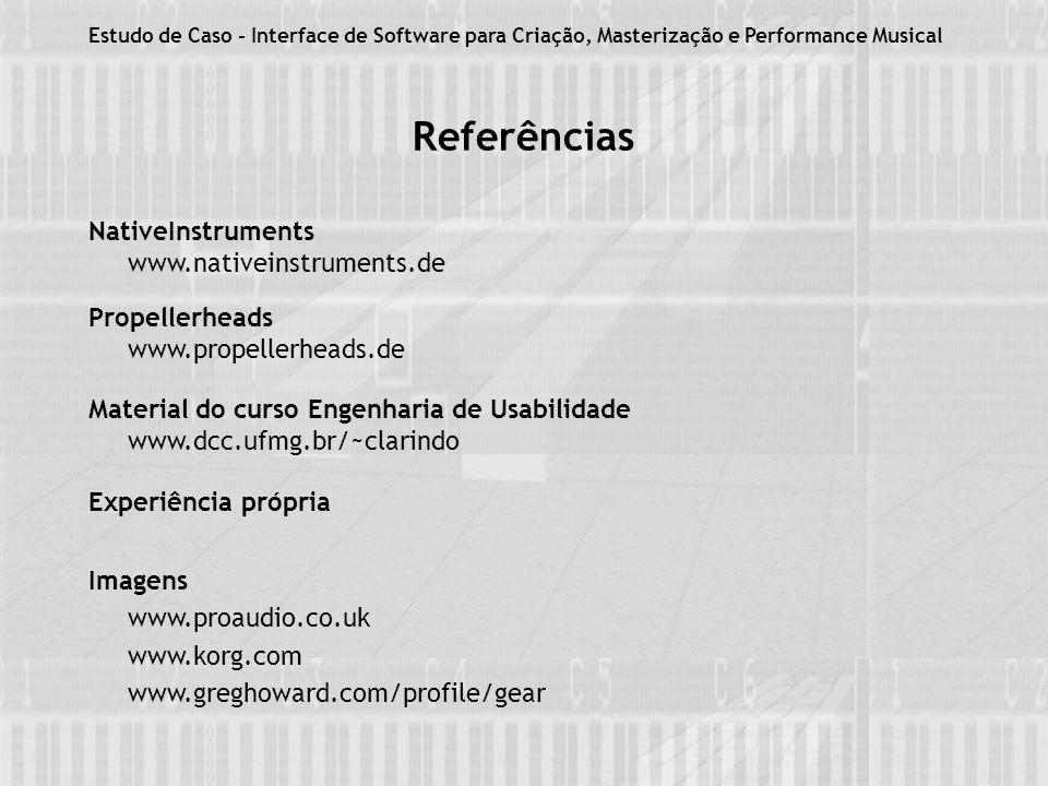 Referências NativeInstruments www.nativeinstruments.de Propellerheads www.propellerheads.de Material do curso Engenharia de Usabilidade www.dcc.ufmg.br/~clarindo Experiência própria Imagens www.proaudio.co.uk www.korg.com www.greghoward.com/profile/gear Estudo de Caso - Interface de Software para Criação, Masterização e Performance Musical