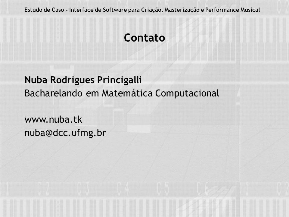 Contato Nuba Rodrigues Princigalli Bacharelando em Matemática Computacional www.nuba.tk nuba@dcc.ufmg.br Estudo de Caso - Interface de Software para Criação, Masterização e Performance Musical
