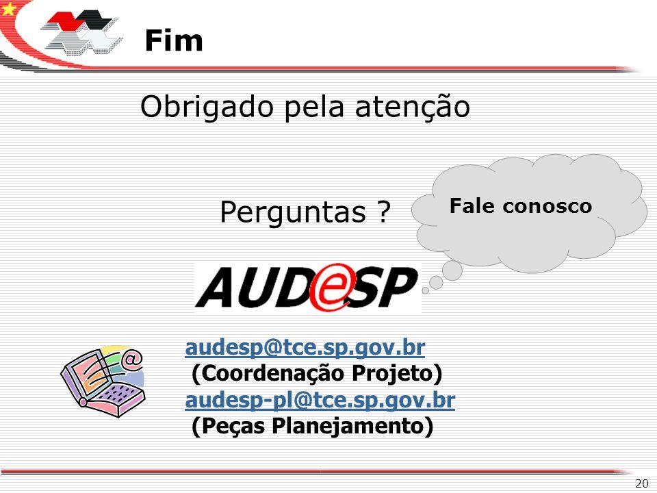 X Fim 20 Obrigado pela atenção Perguntas ? Fale conosco audesp@tce.sp.gov.br (Coordenação Projeto) audesp-pl@tce.sp.gov.br (Peças Planejamento)
