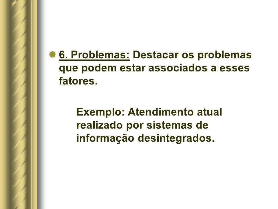 6.Problemas: Destacar os problemas que podem estar associados a esses fatores.