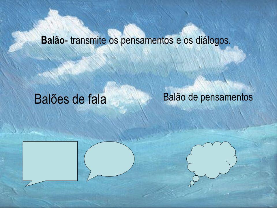 Balão - transmite os pensamentos e os diálogos. Balões de fala Balão de pensamentos