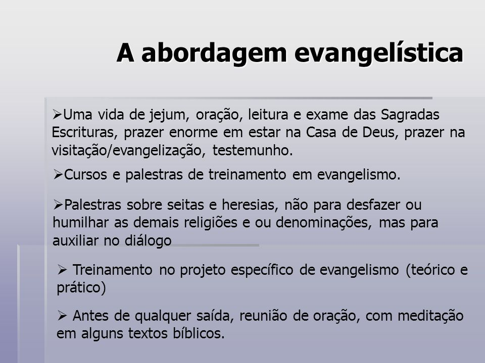 A abordagem evangelística Uma vida de jejum, oração, leitura e exame das Sagradas Escrituras, prazer enorme em estar na Casa de Deus, prazer na visita