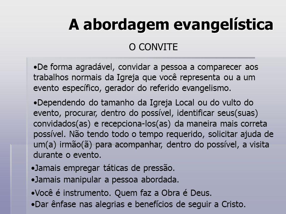 A abordagem evangelística O CONVITE De forma agradável, convidar a pessoa a comparecer aos trabalhos normais da Igreja que você representa ou a um eve