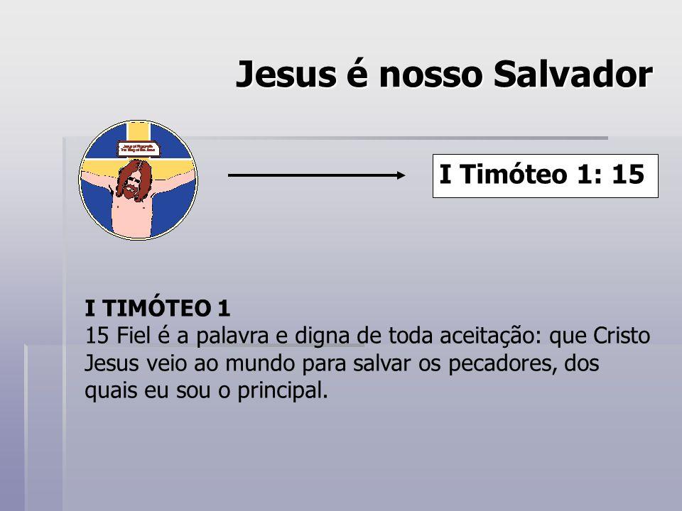 Jesus é nosso Salvador I Timóteo 1: 15 I TIMÓTEO 1 15 Fiel é a palavra e digna de toda aceitação: que Cristo Jesus veio ao mundo para salvar os pecadores, dos quais eu sou o principal.