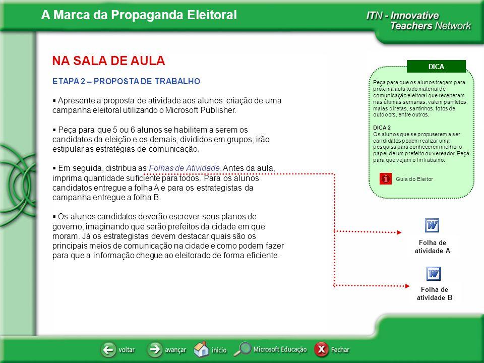A Marca da Propaganda Eleitoral NA SALA DE AULA ETAPA 2 – PROPOSTA DE TRABALHO Apresente a proposta de atividade aos alunos: criação de uma campanha e
