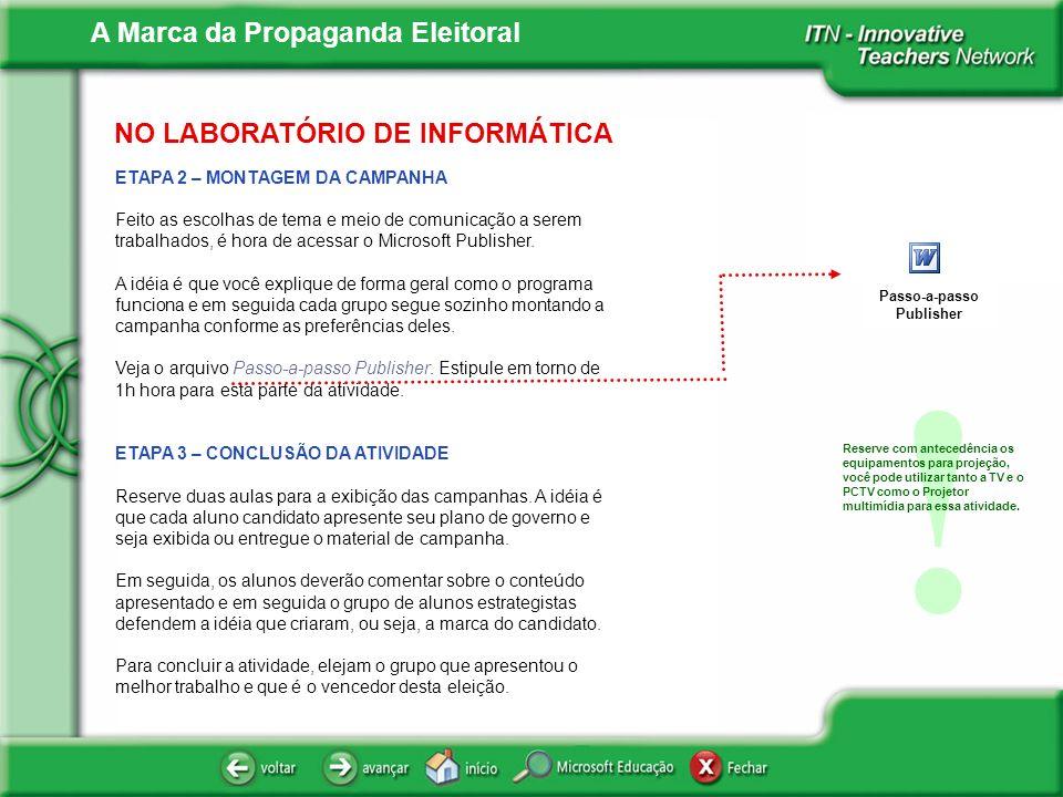 A Marca da Propaganda Eleitoral NO LABORATÓRIO DE INFORMÁTICA ETAPA 2 – MONTAGEM DA CAMPANHA Feito as escolhas de tema e meio de comunicação a serem t
