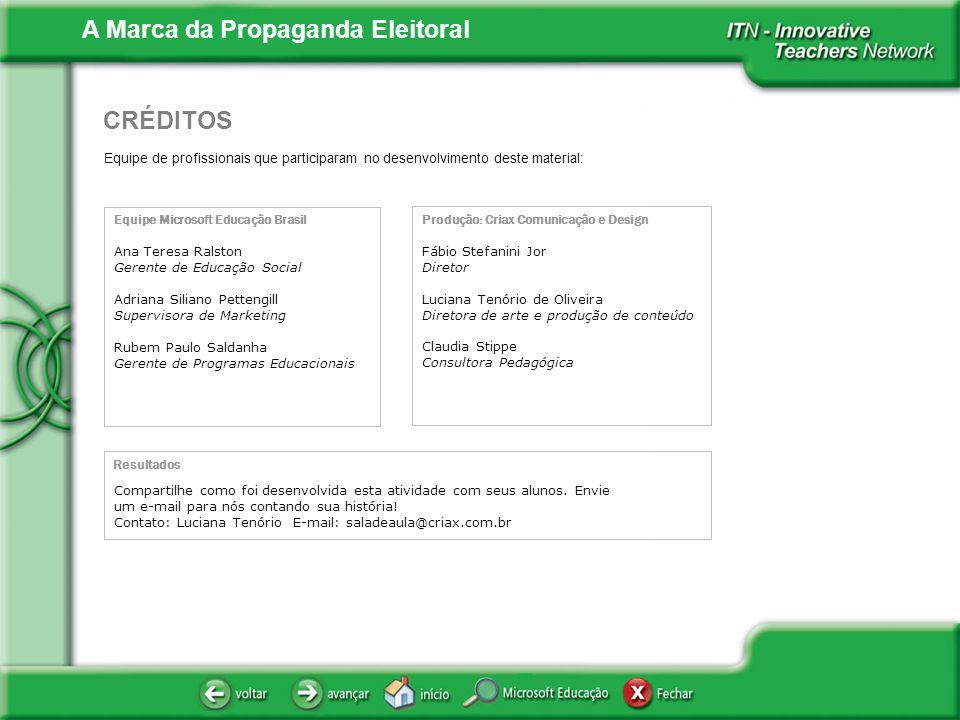 A Marca da Propaganda Eleitoral Equipe de profissionais que participaram no desenvolvimento deste material: CRÉDITOS Equipe Microsoft Educação Brasil
