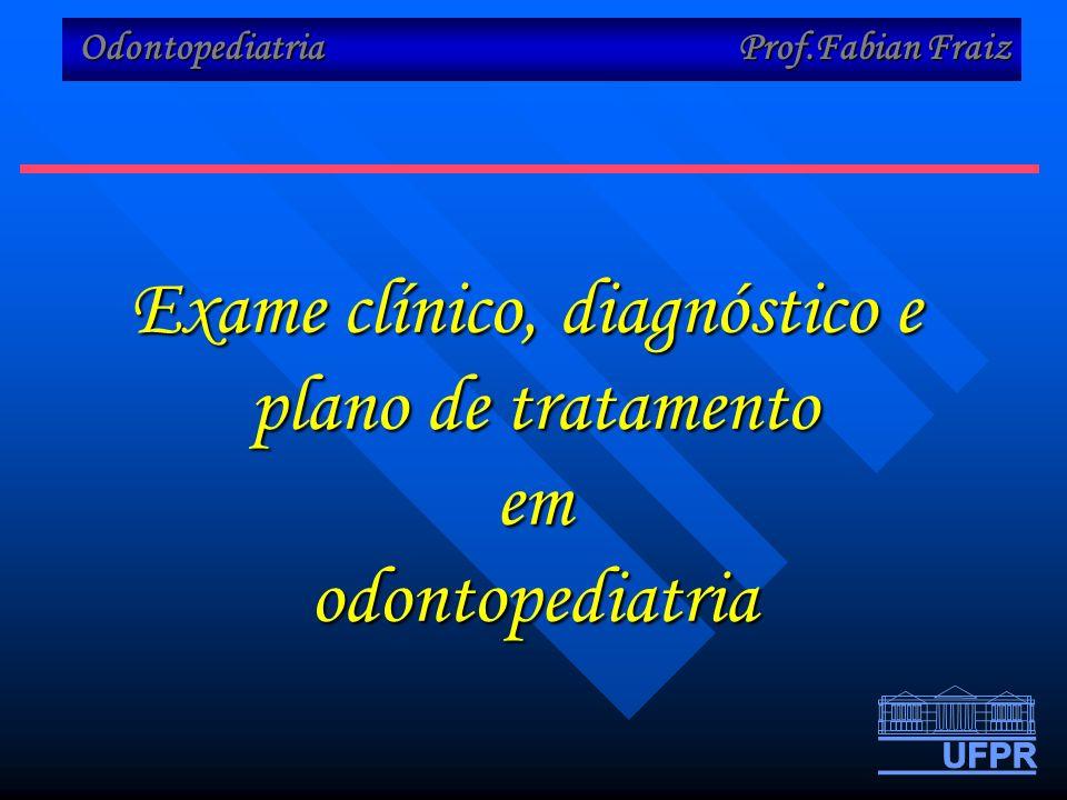 Odontopediatria Prof.Fabian Fraiz Exame clínico, diagnóstico e plano de tratamento emodontopediatria