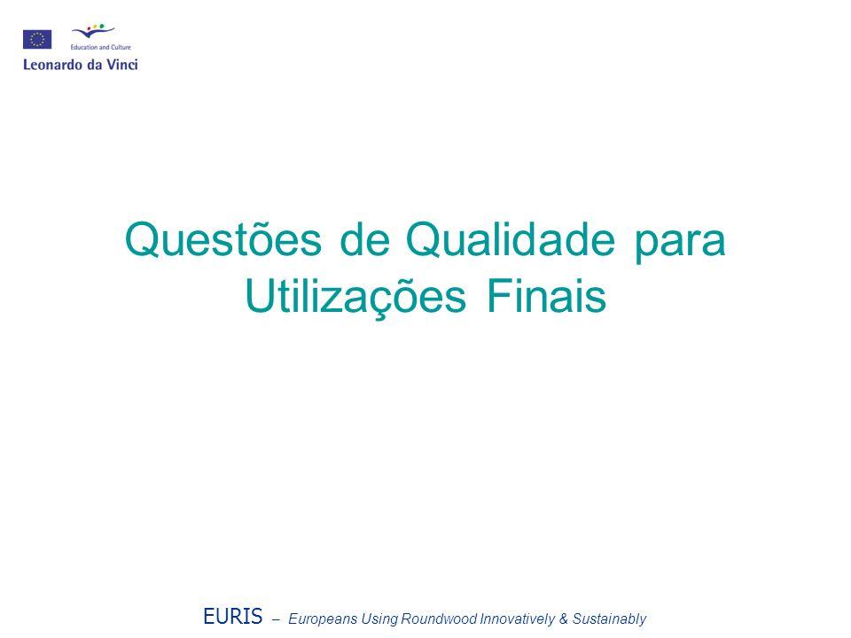 Questões de Qualidade para Utilizações Finais EURIS – Europeans Using Roundwood Innovatively & Sustainably