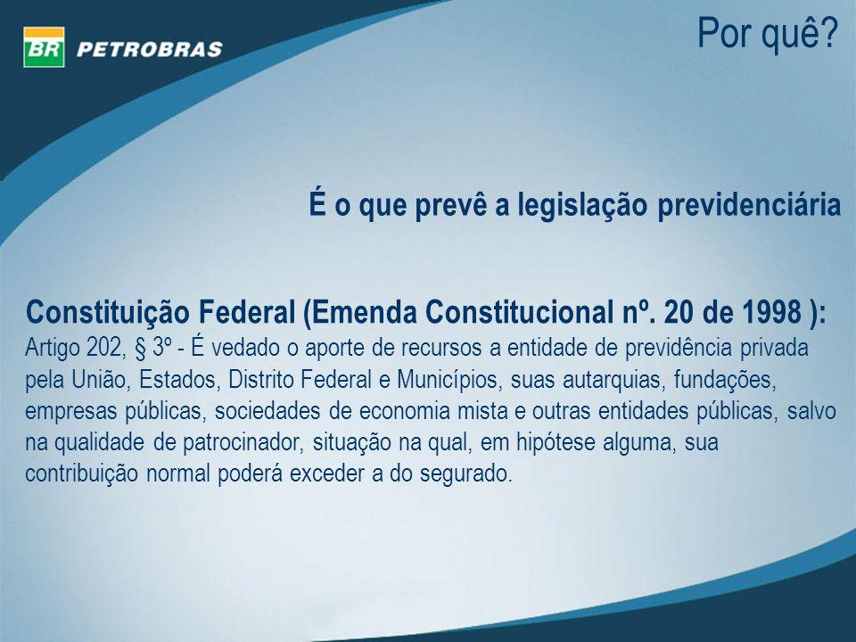 Por quê? É o que prevê a legislação previdenciária Constituição Federal (Emenda Constitucional nº. 20 de 1998 ): Artigo 202, § 3º - É vedado o aporte