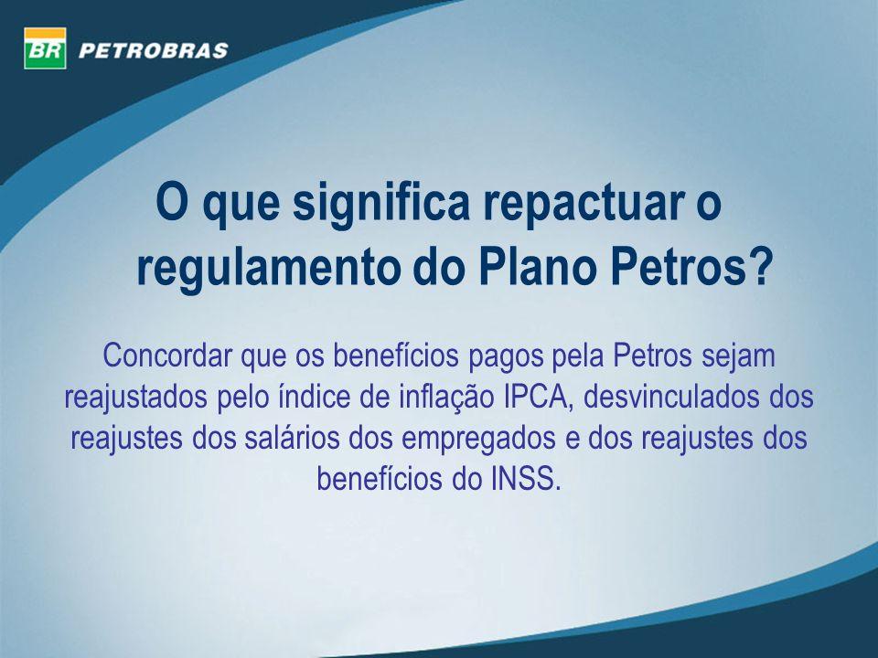 O que significa repactuar o regulamento do Plano Petros? Concordar que os benefícios pagos pela Petros sejam reajustados pelo índice de inflação IPCA,