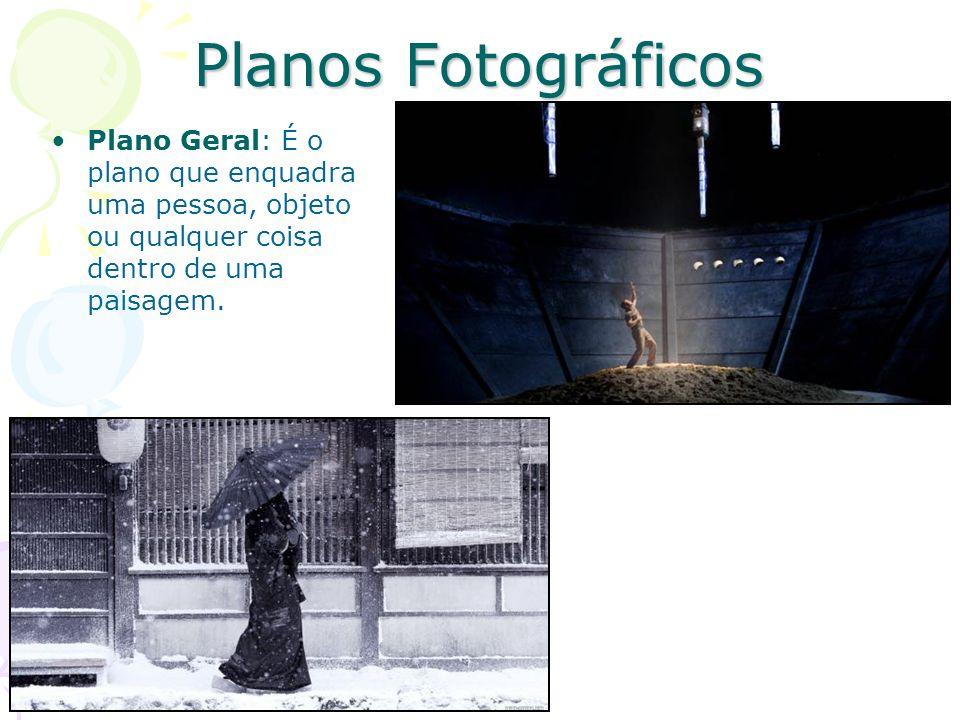 Planos Fotográficos Plano Geral: É o plano que enquadra uma pessoa, objeto ou qualquer coisa dentro de uma paisagem.