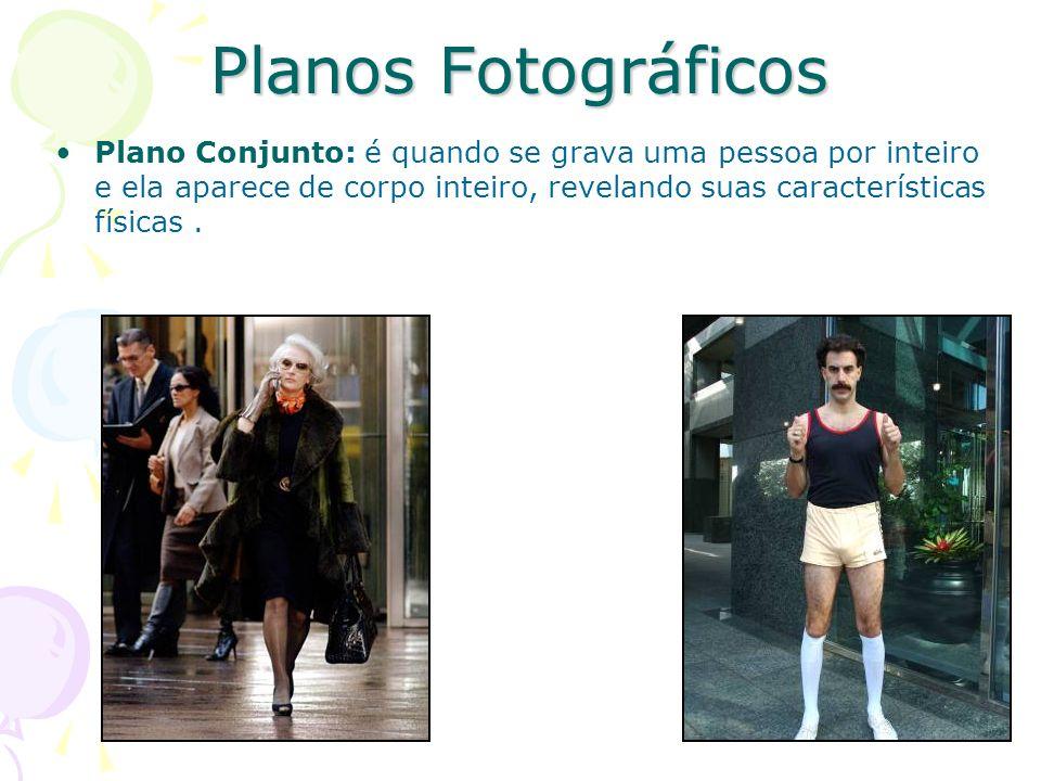 Planos Fotográficos Plano Conjunto: é quando se grava uma pessoa por inteiro e ela aparece de corpo inteiro, revelando suas características físicas.