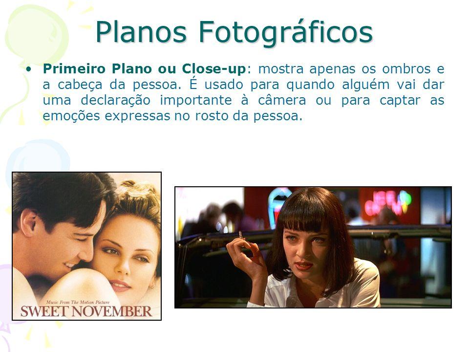 Planos Fotográficos Primeiro Plano ou Close-up: mostra apenas os ombros e a cabeça da pessoa. É usado para quando alguém vai dar uma declaração import