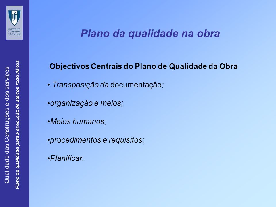 Qualidade das Construções e dos serviços Plano de qualidade para a execução de aterros rodoviários Instruções de trabalho da obra; Planos de inspecção e ensaio; Listas impressos.