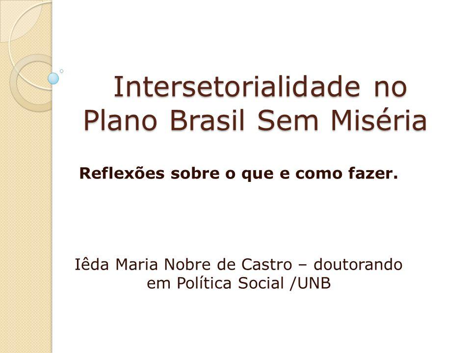 Intersetorialidade no Plano Brasil Sem Miséria Intersetorialidade no Plano Brasil Sem Miséria Reflexões sobre o que e como fazer.