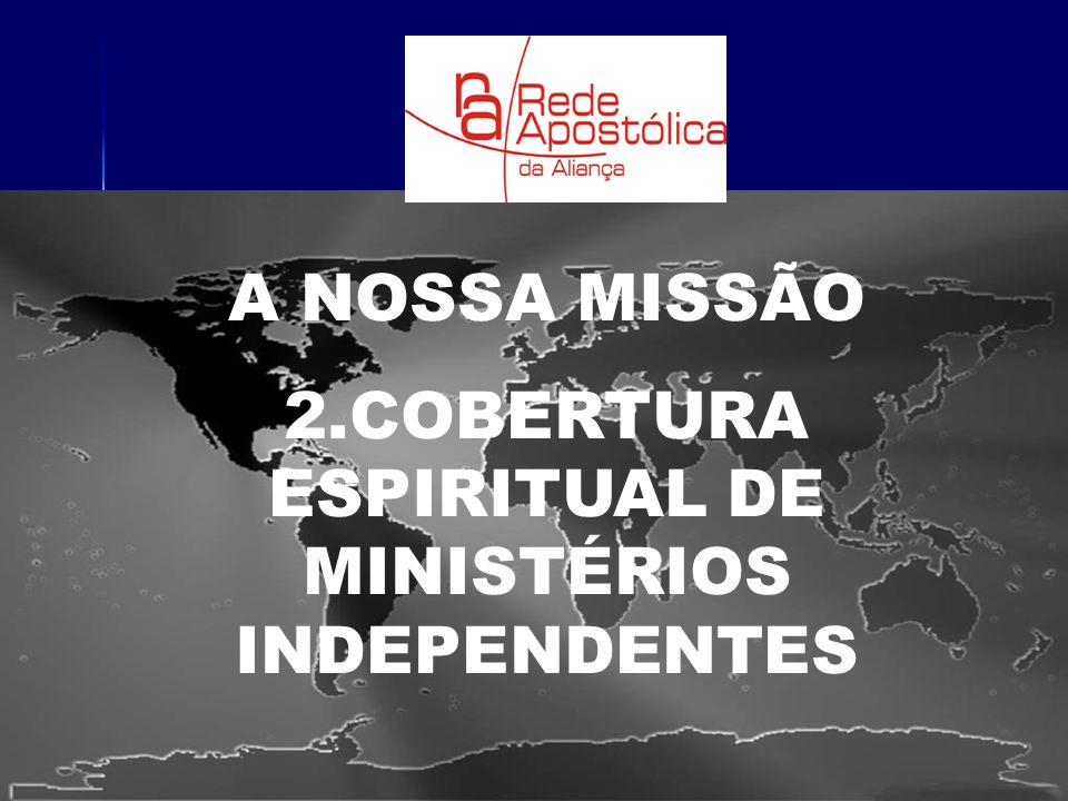 A NOSSA MISSÃO 2.COBERTURA ESPIRITUAL DE MINISTÉRIOS INDEPENDENTES