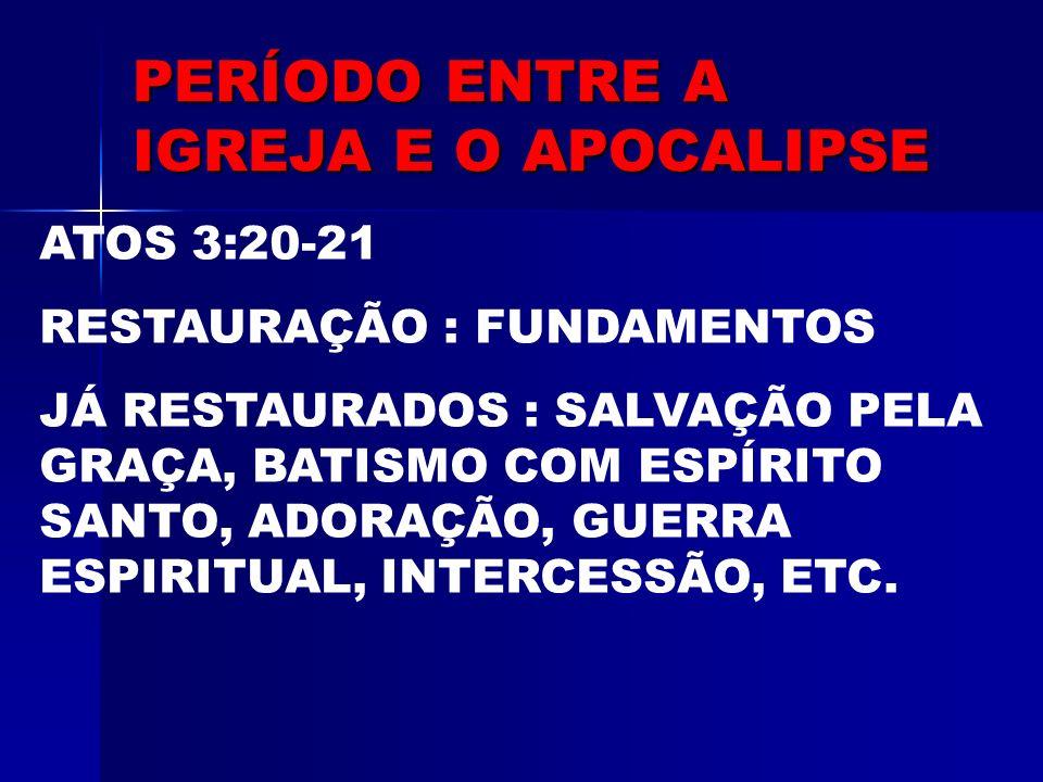 ATOS 3:20-21 RESTAURAÇÃO : FUNDAMENTOS JÁ RESTAURADOS : SALVAÇÃO PELA GRAÇA, BATISMO COM ESPÍRITO SANTO, ADORAÇÃO, GUERRA ESPIRITUAL, INTERCESSÃO, ETC