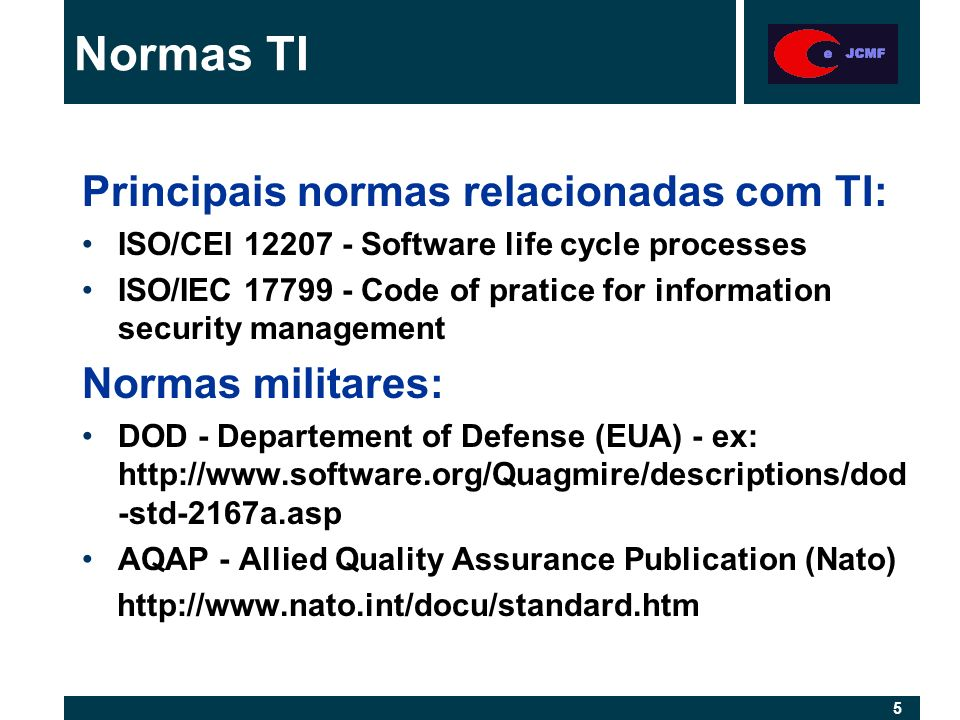 5 5 Principais normas relacionadas com TI: ISO/CEI 12207 - Software life cycle processes ISO/IEC 17799 - Code of pratice for information security mana