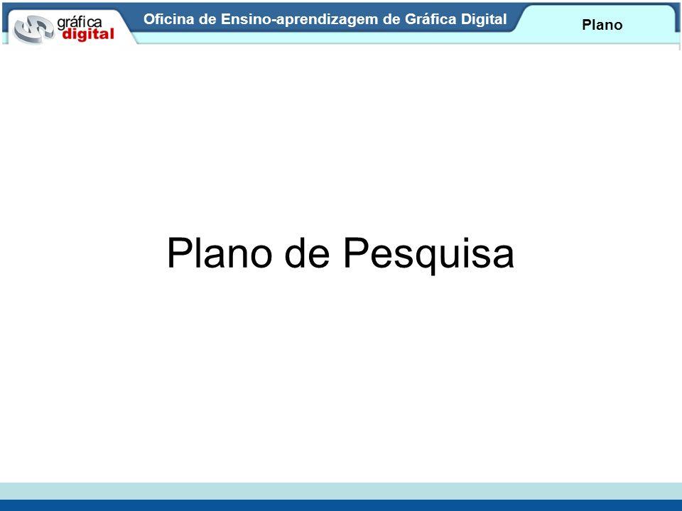 Oficina de Ensino-aprendizagem de Gráfica Digital Plano Plano de Pesquisa