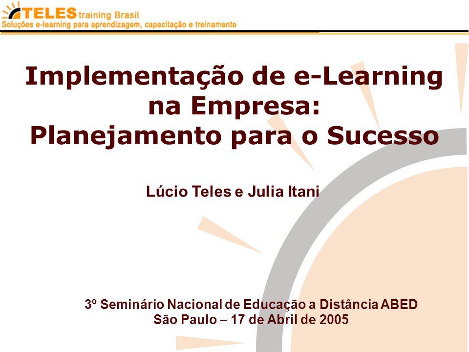 Implementação de e-Learning na Empresa: Planejamento para o Sucesso 3º Seminário Nacional de Educação a Distância ABED São Paulo – 17 de Abril de 2005