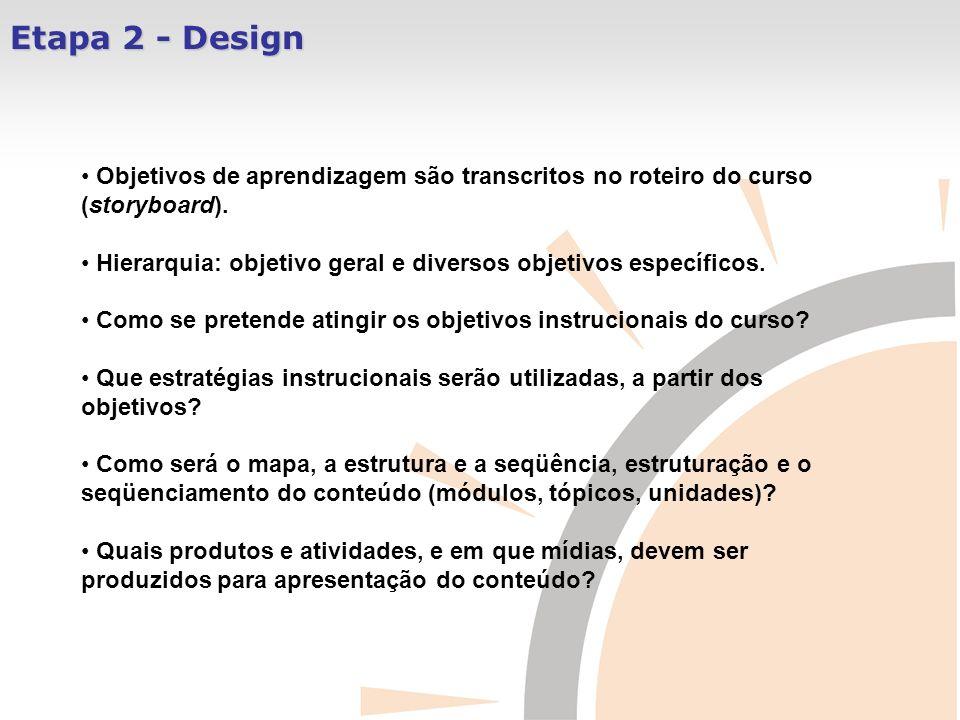 Etapa 2 - Design Objetivos de aprendizagem são transcritos no roteiro do curso (storyboard). Hierarquia: objetivo geral e diversos objetivos específic