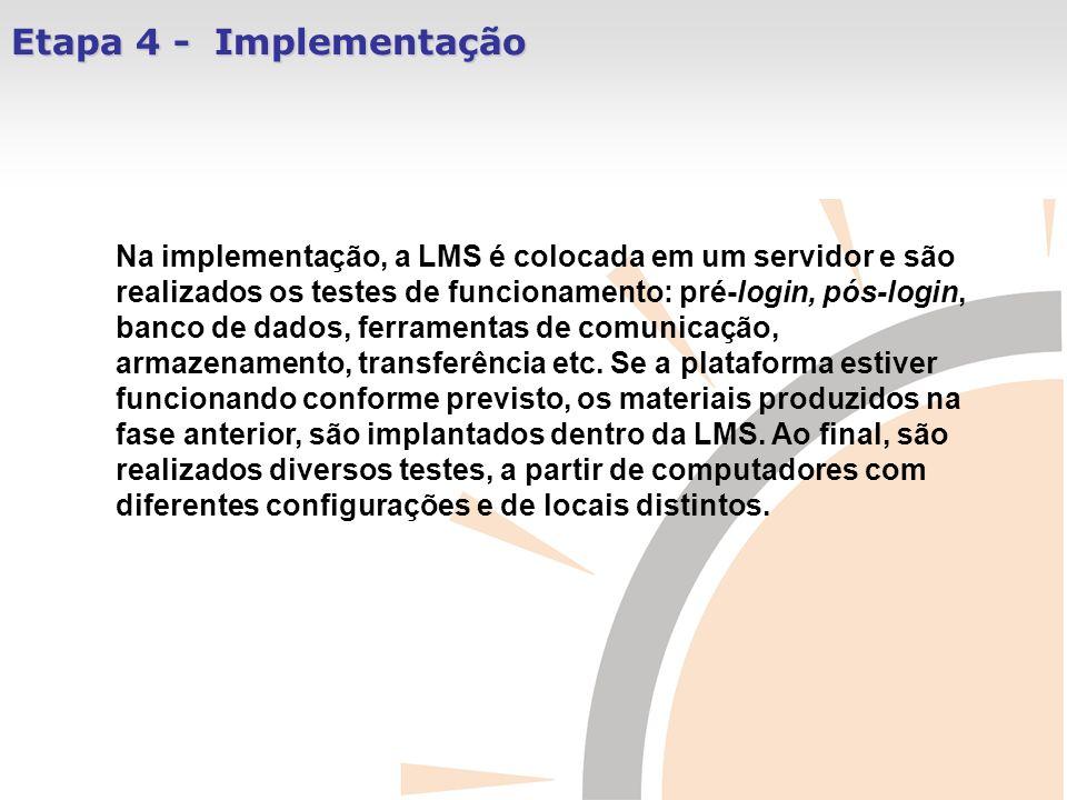 Etapa 4 - Implementação Na implementação, a LMS é colocada em um servidor e são realizados os testes de funcionamento: pré-login, pós-login, banco de