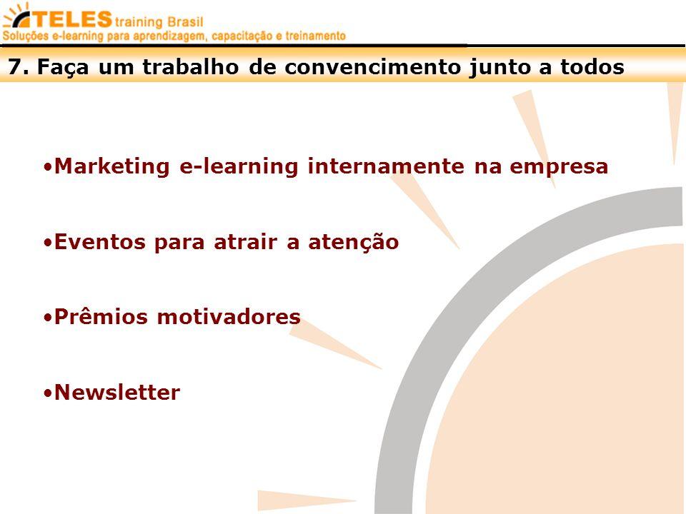 7. Faça um trabalho de convencimento junto a todos Marketing e-learning internamente na empresa Eventos para atrair a atenção Prêmios motivadores News