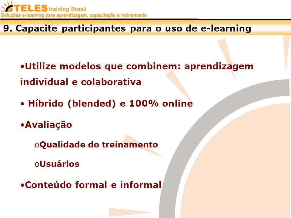 9. Capacite participantes para o uso de e-learning Utilize modelos que combinem: aprendizagem individual e colaborativa Híbrido (blended) e 100% onlin