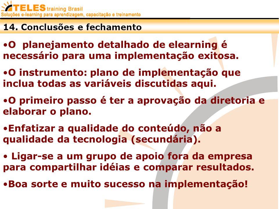 14. Conclusões e fechamento O planejamento detalhado de elearning é necessário para uma implementação exitosa. O instrumento: plano de implementação q
