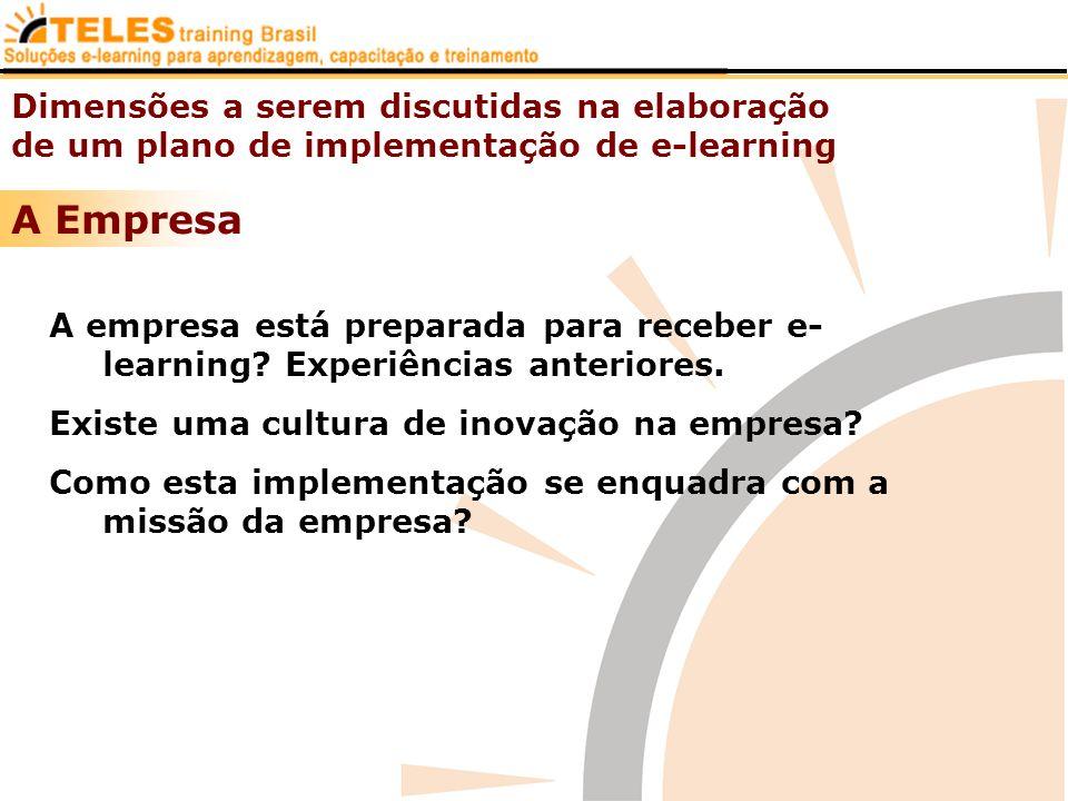 A Empresa Dimensões a serem discutidas na elaboração de um plano de implementação de e-learning A empresa está preparada para receber e- learning? Exp