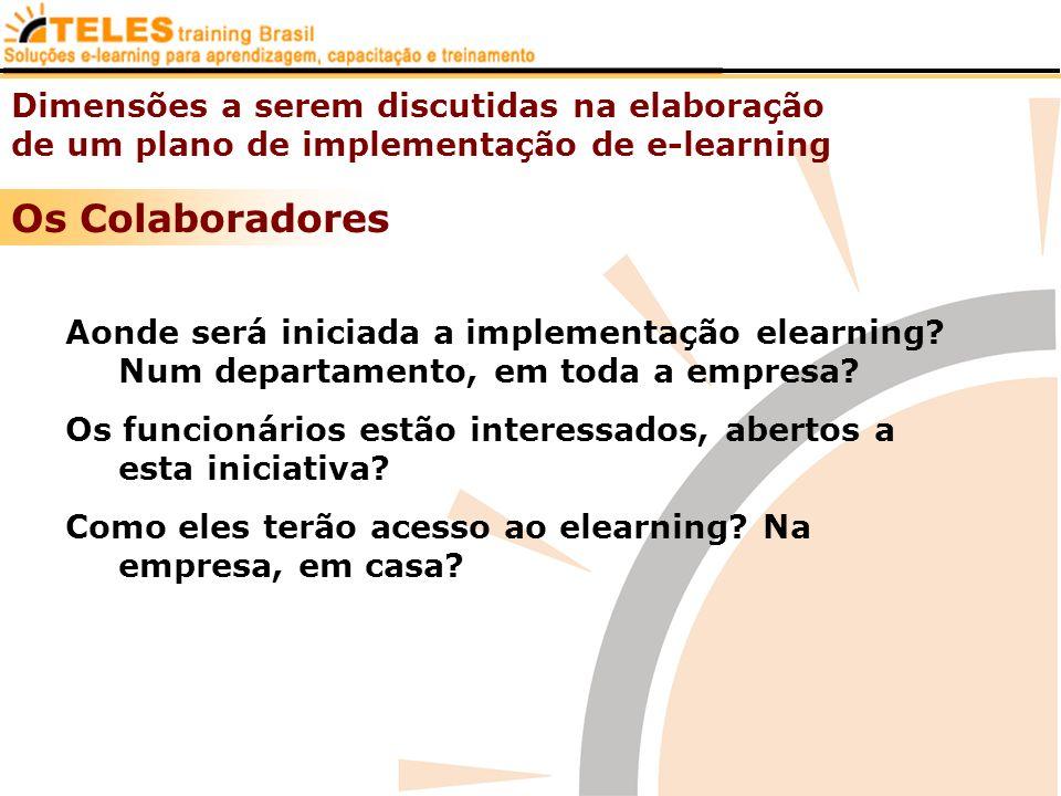 Dimensões a serem discutidas na elaboração de um plano de implementação de e-learning Os Colaboradores Aonde será iniciada a implementação elearning?