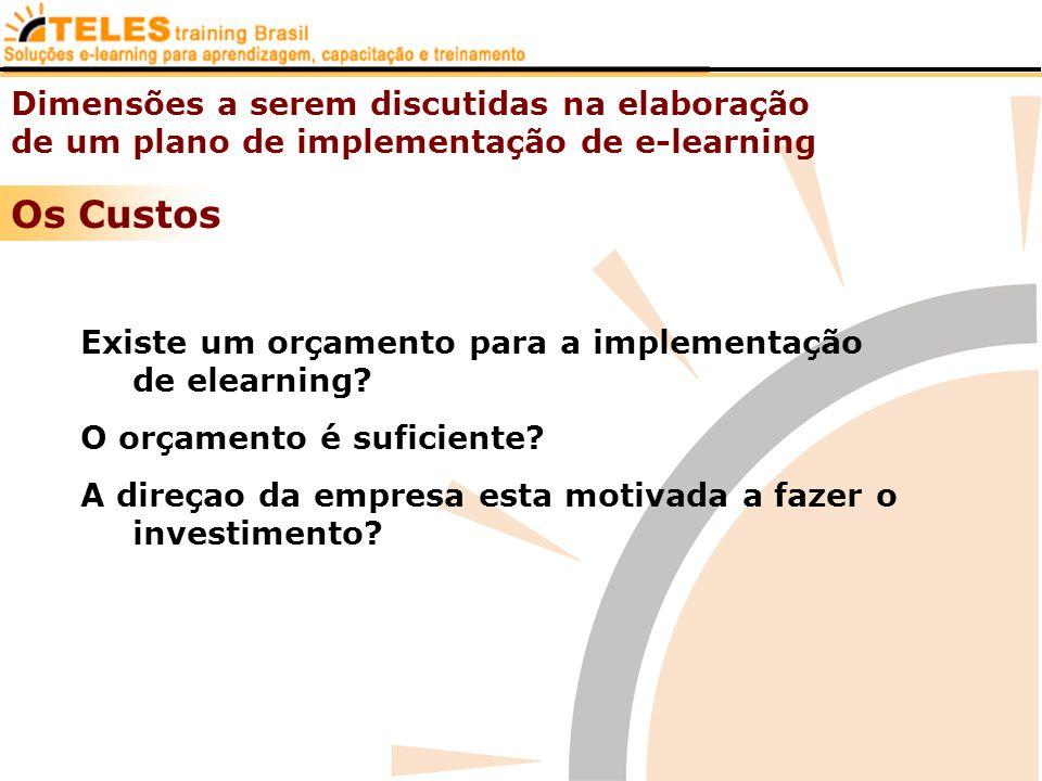 Dimensões a serem discutidas na elaboração de um plano de implementação de e-learning Os Custos Existe um orçamento para a implementação de elearning?