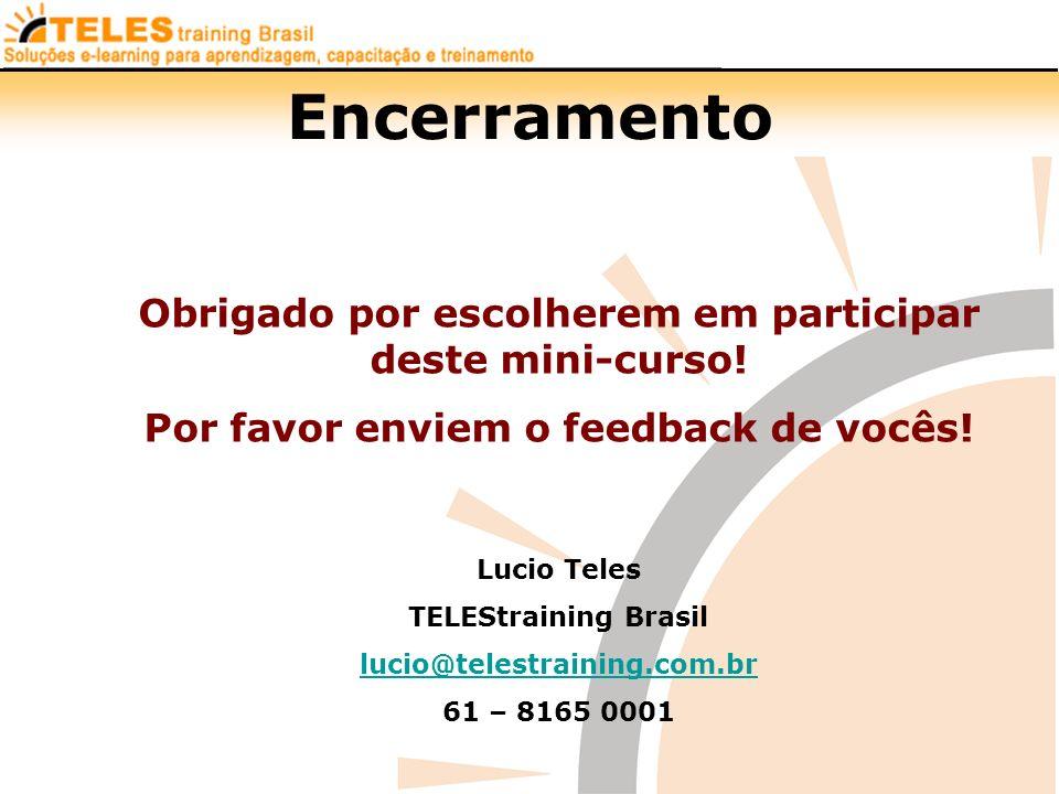 Encerramento Obrigado por escolherem em participar deste mini-curso! Por favor enviem o feedback de vocês! Lucio Teles TELEStraining Brasil lucio@tele