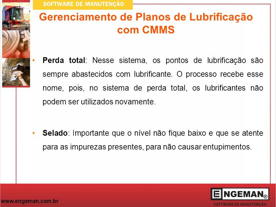 www.engeman.com.br Gerenciamento de Planos de Lubrificação com CMMS Perda total: Nesse sistema, os pontos de lubrificação são sempre abastecidos com l