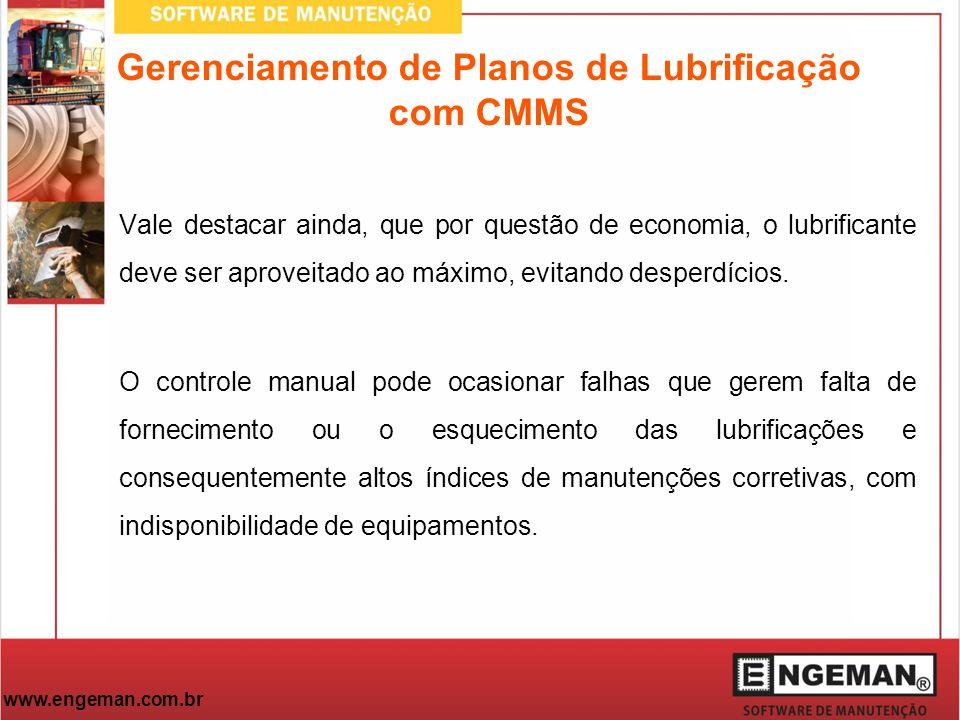 www.engeman.com.br Gerenciamento de Planos de Lubrificação com CMMS Vale destacar ainda, que por questão de economia, o lubrificante deve ser aproveit