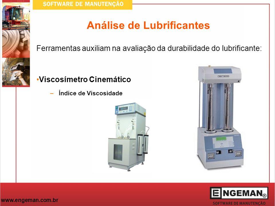 www.engeman.com.br Análise de Lubrificantes Ferramentas auxiliam na avaliação da durabilidade do lubrificante: Viscosímetro Cinemático –Índice de Visc