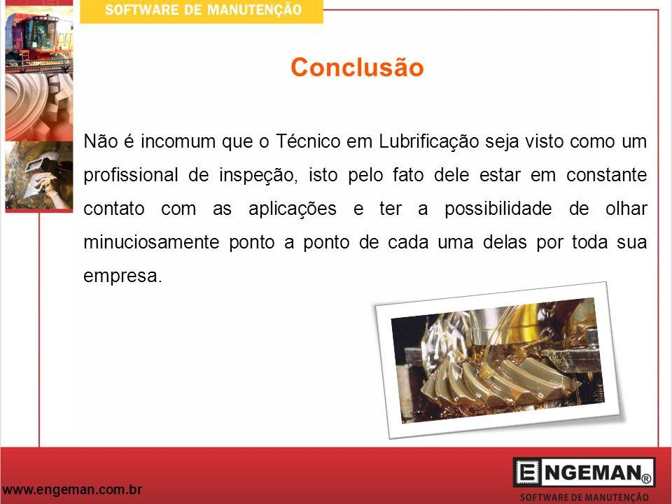 www.engeman.com.br Conclusão Não é incomum que o Técnico em Lubrificação seja visto como um profissional de inspeção, isto pelo fato dele estar em con