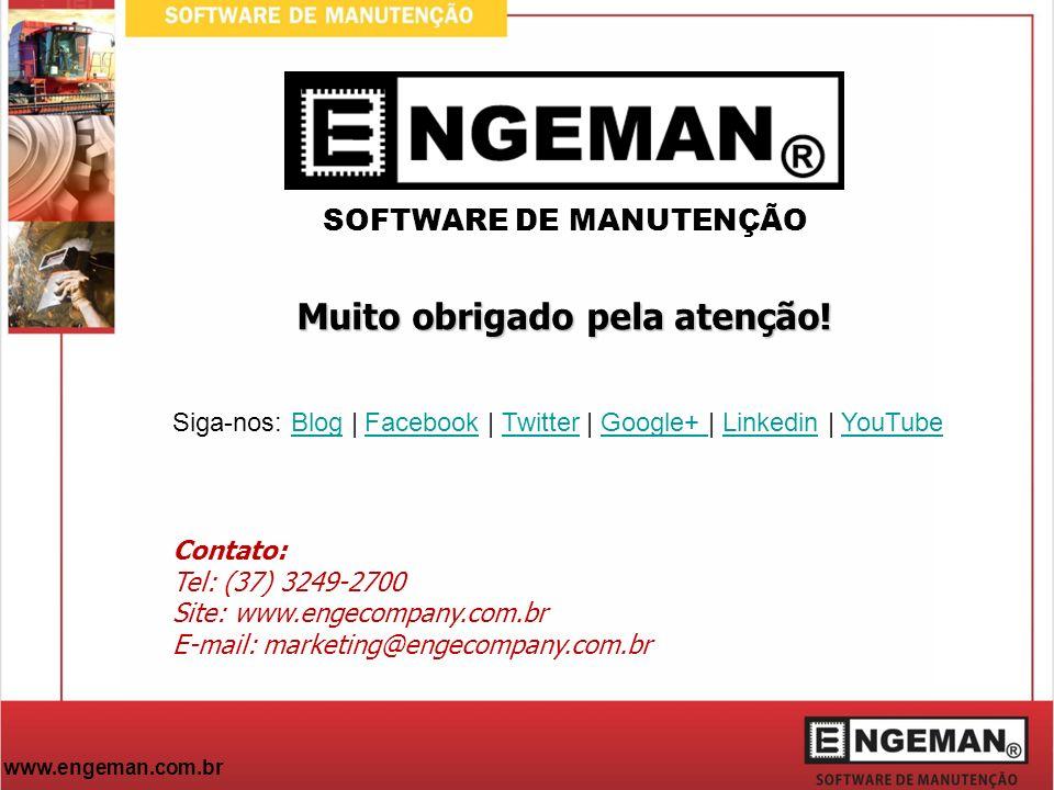 www.engeman.com.br Muito obrigado pela atenção! SOFTWARE DE MANUTENÇÃO Contato: Tel: (37) 3249-2700 Site: www.engecompany.com.br E-mail: marketing@eng