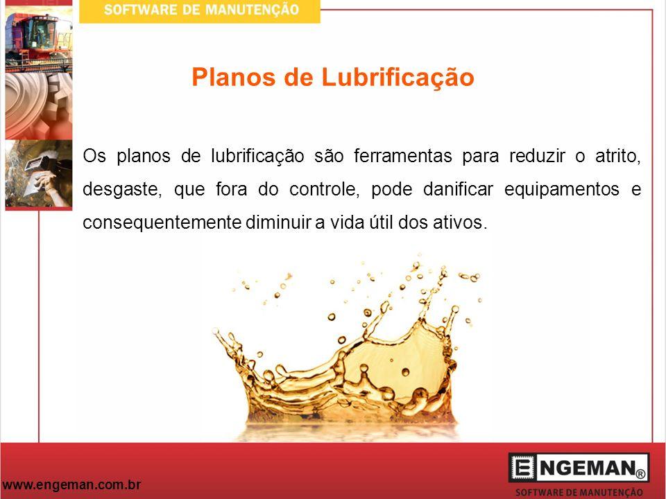 www.engeman.com.br Planos de Lubrificação Os planos de lubrificação são ferramentas para reduzir o atrito, desgaste, que fora do controle, pode danifi